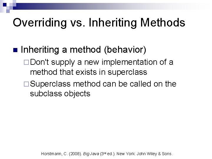 Overriding vs. Inheriting Methods n Inheriting a method (behavior) ¨ Don't supply a new