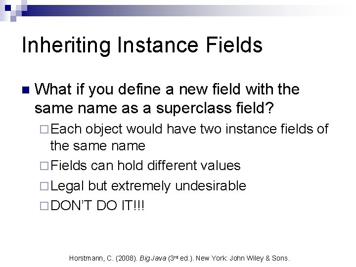Inheriting Instance Fields n What if you define a new field with the same