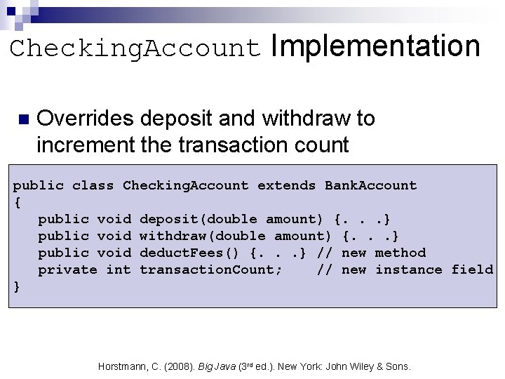 Checking. Account Implementation n Overrides deposit and withdraw to increment the transaction count public