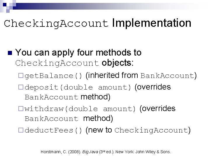Checking. Account Implementation n You can apply four methods to Checking. Account objects: (inherited