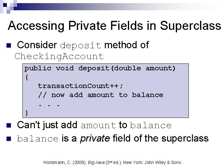 Accessing Private Fields in Superclass n Consider deposit method of Checking. Account public void