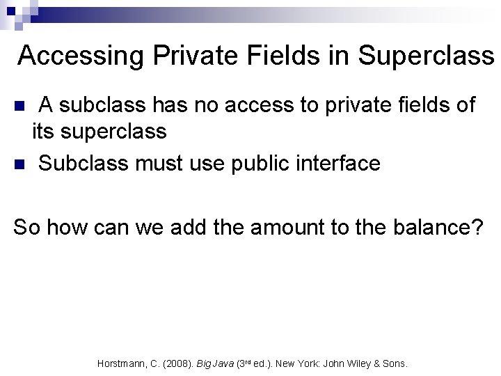 Accessing Private Fields in Superclass A subclass has no access to private fields of