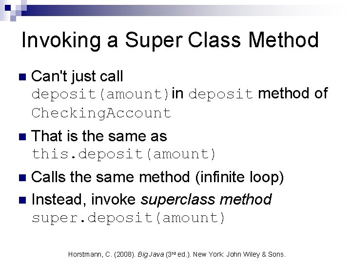 Invoking a Super Class Method n Can't just call deposit(amount)in deposit method of Checking.