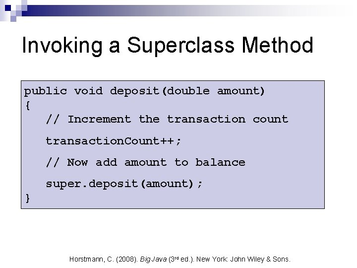 Invoking a Superclass Method public void deposit(double amount) { // Increment the transaction count