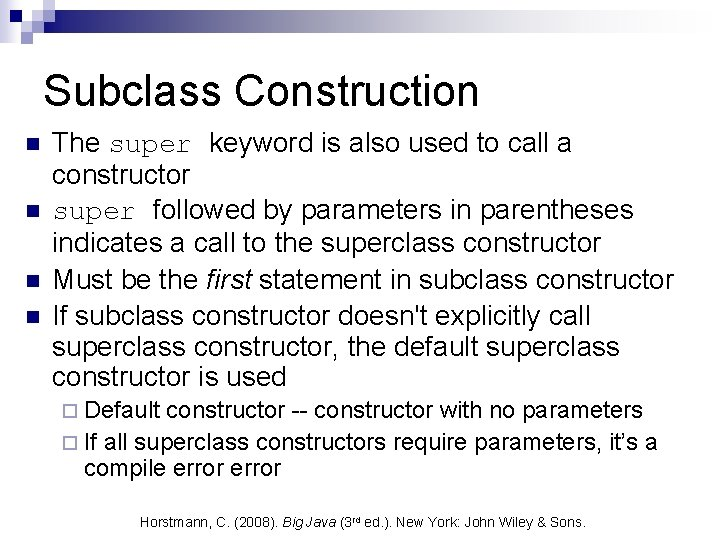 Subclass Construction n n The super keyword is also used to call a constructor