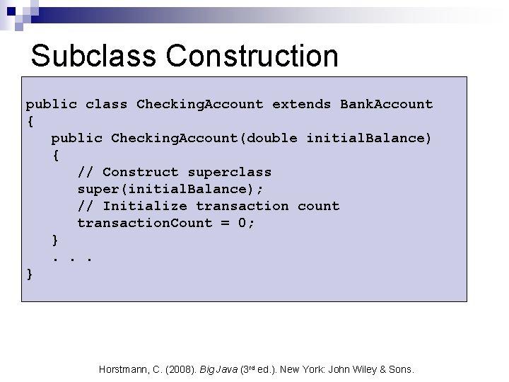 Subclass Construction public class Checking. Account extends Bank. Account { public Checking. Account(double initial.