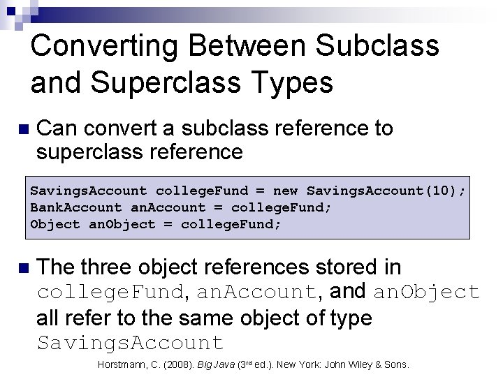 Converting Between Subclass and Superclass Types n Can convert a subclass reference to superclass