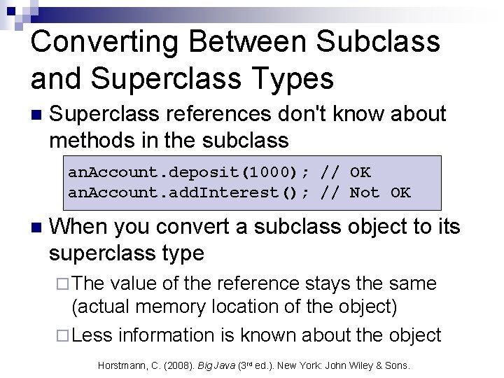 Converting Between Subclass and Superclass Types n Superclass references don't know about methods in