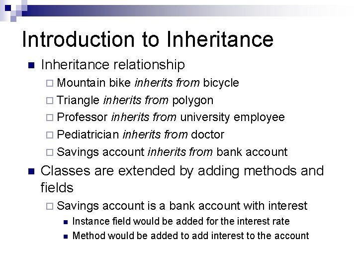 Introduction to Inheritance n Inheritance relationship ¨ Mountain bike inherits from bicycle ¨ Triangle