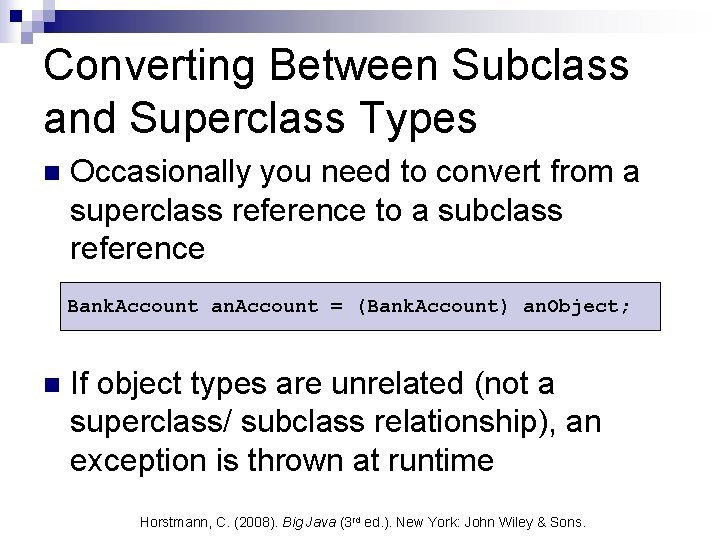 Converting Between Subclass and Superclass Types n Occasionally you need to convert from a