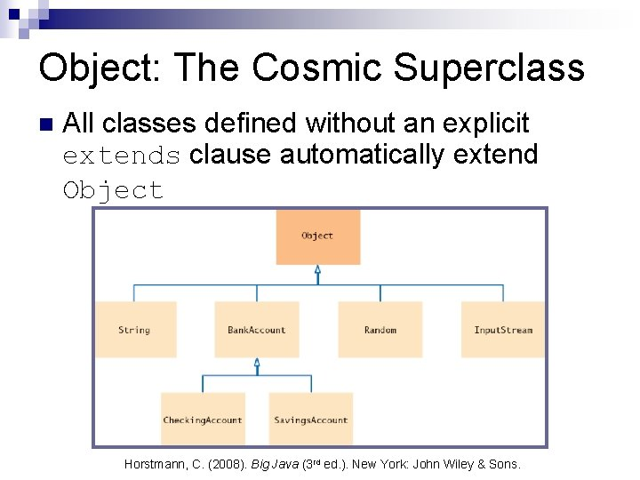Object: The Cosmic Superclass n All classes defined without an explicit extends clause automatically