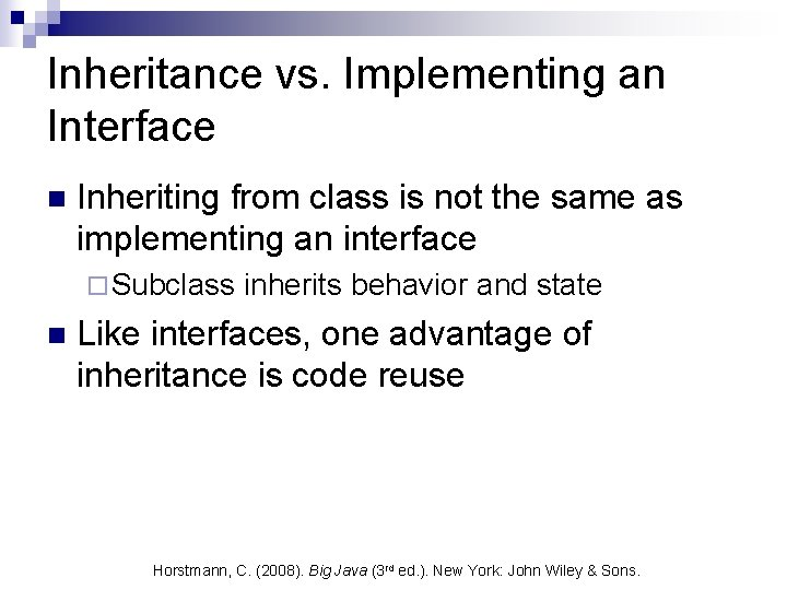 Inheritance vs. Implementing an Interface n Inheriting from class is not the same as