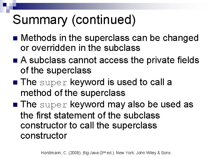 Summary (continued) Methods in the superclass can be changed or overridden in the subclass