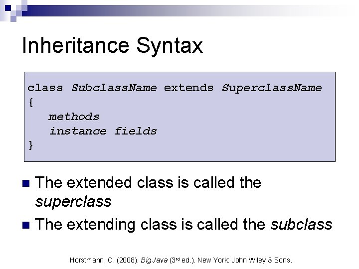 Inheritance Syntax class Subclass. Name extends Superclass. Name { methods instance fields } The