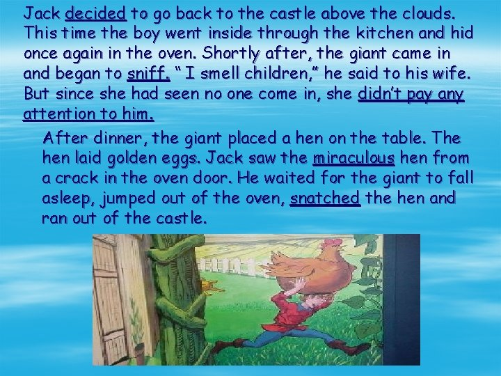 Jack decided to go back to the castle above the clouds. This time the