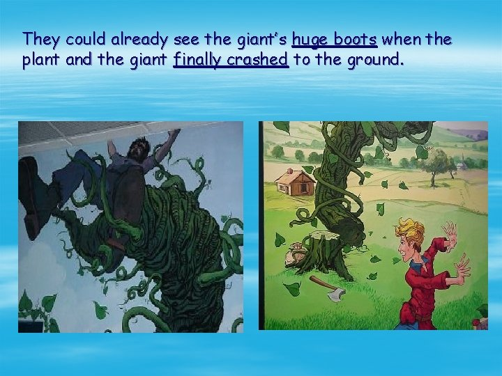 They could already see the giant's huge boots when the plant and the giant