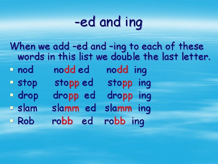 -ed and ing When we add –ed and –ing to each of these words