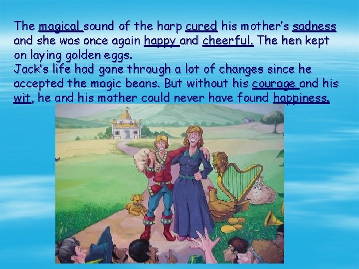The magical sound of the harp cured his mother's sadness and she was once