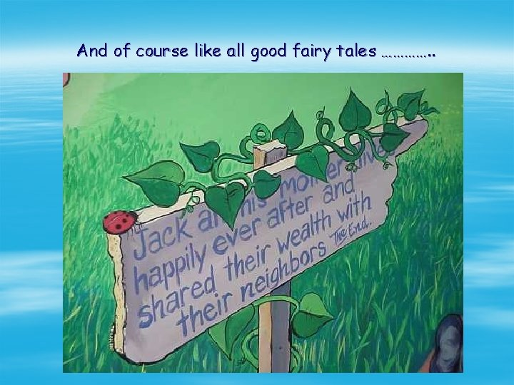 And of course like all good fairy tales …………. .
