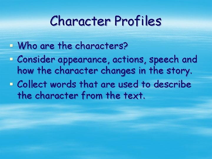 Character Profiles § Who are the characters? § Consider appearance, actions, speech and how