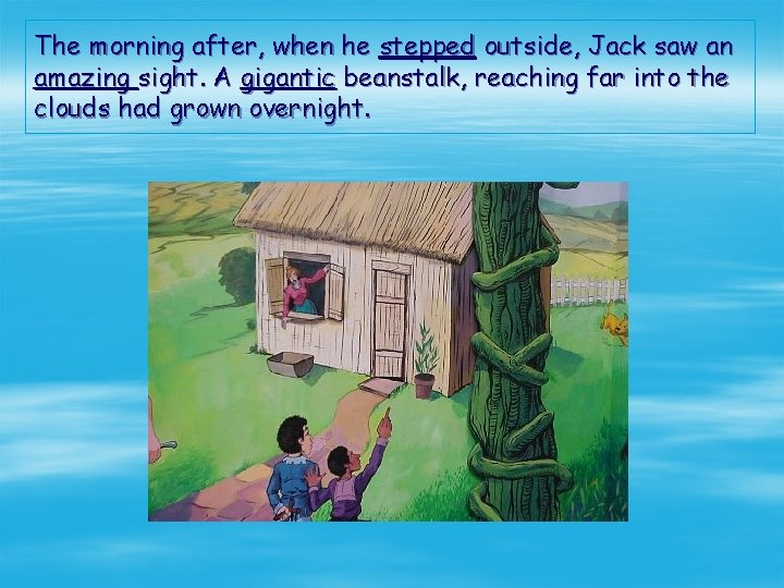 The morning after, when he stepped outside, Jack saw an amazing sight. A gigantic