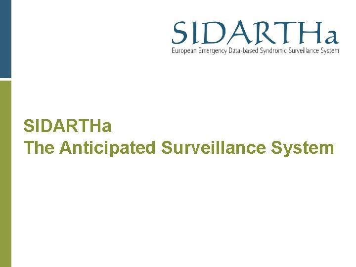 SIDARTHa The Anticipated Surveillance System