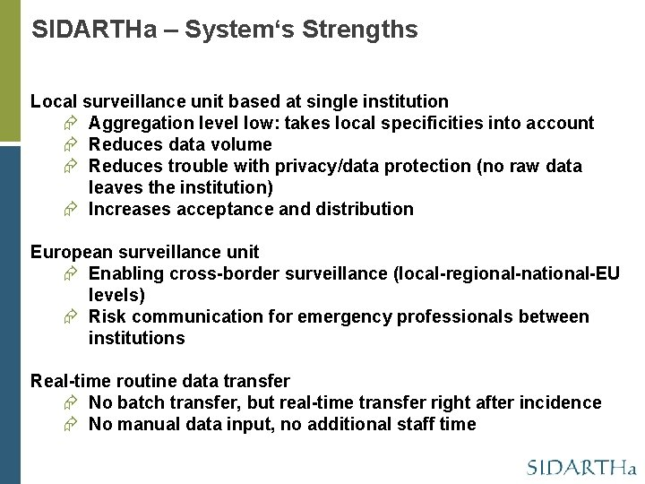 SIDARTHa – System's Strengths Local surveillance unit based at single institution Aggregation level low: