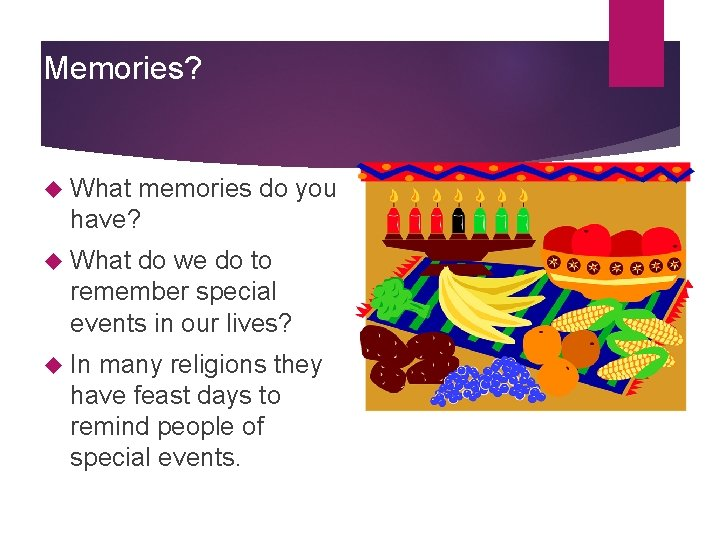 Memories? What memories do you have? What do we do to remember special events
