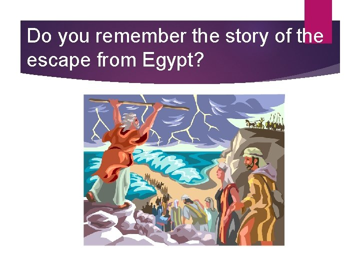 Do you remember the story of the escape from Egypt?