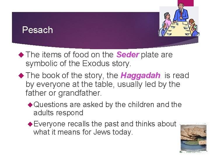 Pesach The items of food on the Seder plate are symbolic of the Exodus