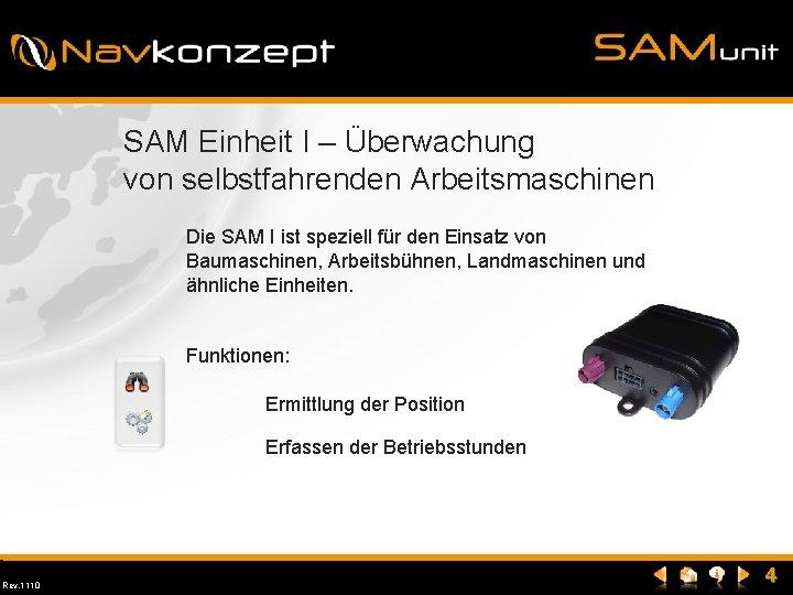 SAM Einheit I – Überwachung von selbstfahrenden Arbeitsmaschinen Die SAM I ist speziell für