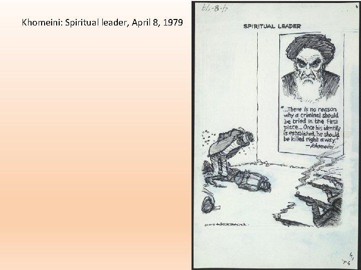 Khomeini: Spiritual leader, April 8, 1979