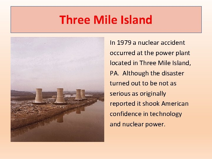 Three Mile Island In 1979 a nuclear accident occurred at the power plant located