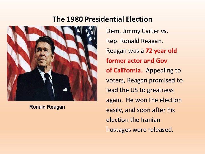 The 1980 Presidential Election Ronald Reagan Dem. Jimmy Carter vs. Rep. Ronald Reagan was