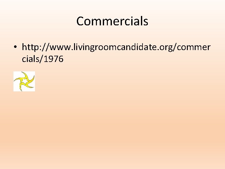 Commercials • http: //www. livingroomcandidate. org/commer cials/1976