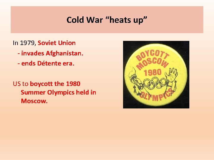 "Cold War ""heats up"" In 1979, Soviet Union - invades Afghanistan. - ends Détente"