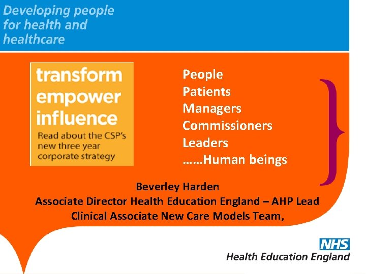 People Patients Managers Commissioners Leaders ……Human beings Beverley Harden Associate Director Health Education England