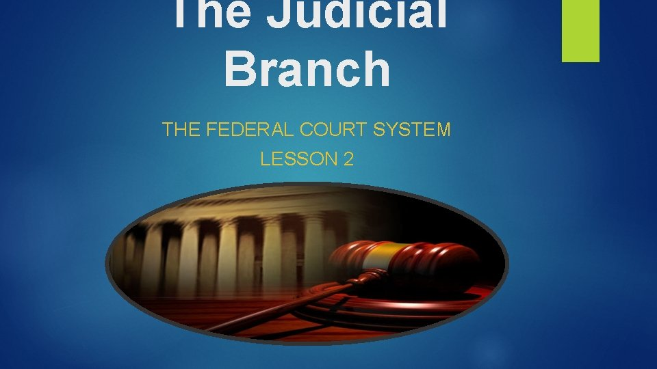 The Judicial Branch THE FEDERAL COURT SYSTEM LESSON 2