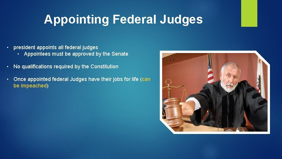 Appointing Federal Judges • president appoints all federal judges • Appointees must be approved