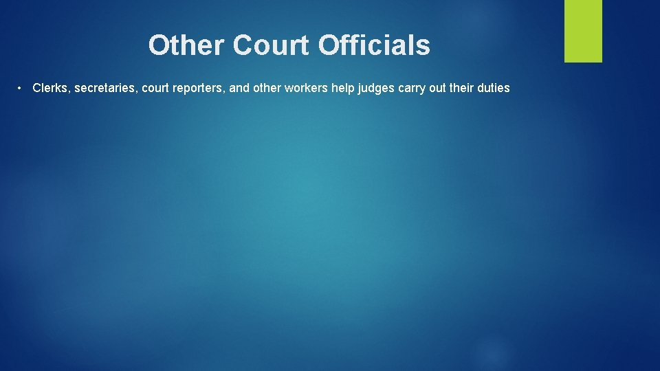 Other Court Officials • Clerks, secretaries, court reporters, and other workers help judges carry