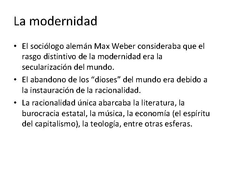 La modernidad • El sociólogo alemán Max Weber consideraba que el rasgo distintivo de