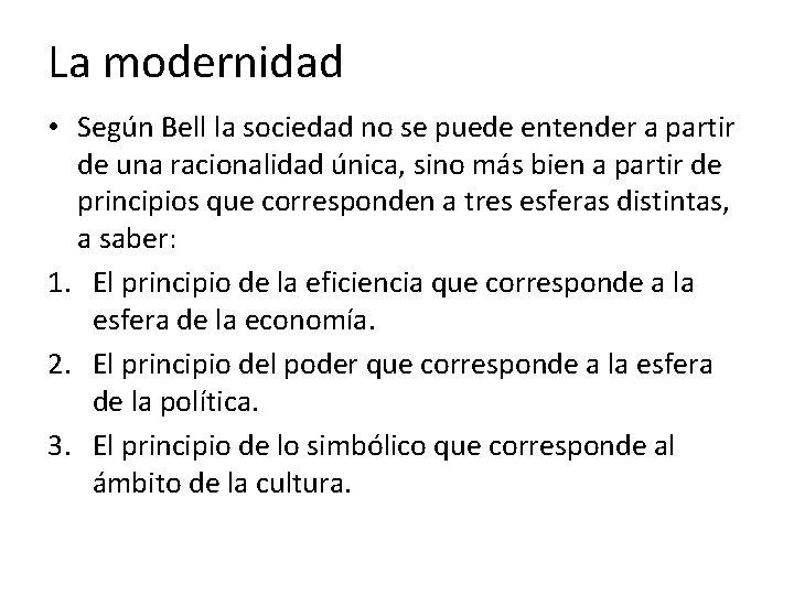 La modernidad • Según Bell la sociedad no se puede entender a partir de