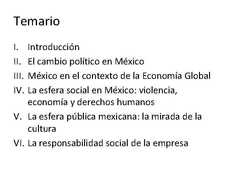 Temario I. III. IV. Introducción El cambio político en México en el contexto de
