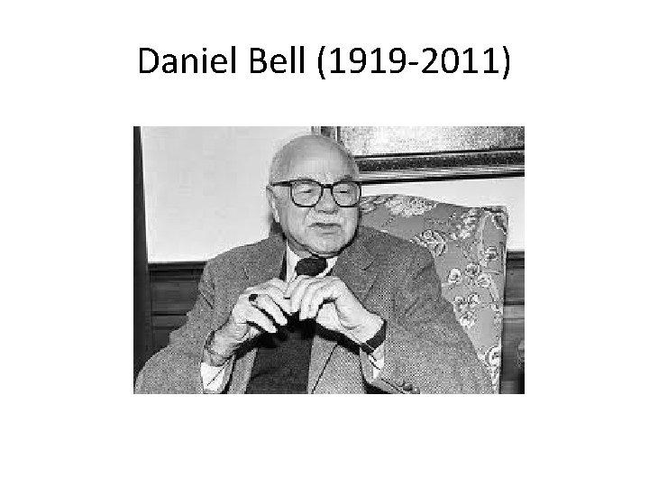 Daniel Bell (1919 -2011)