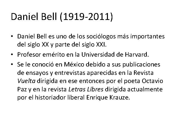 Daniel Bell (1919 -2011) • Daniel Bell es uno de los sociólogos más importantes