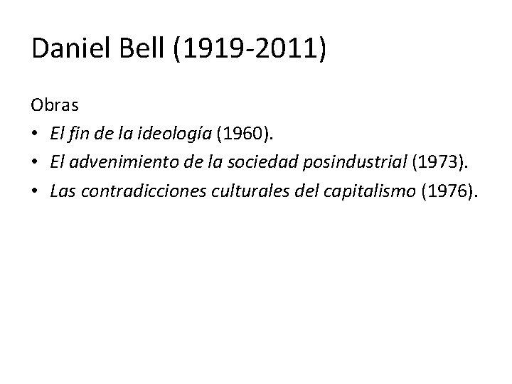 Daniel Bell (1919 -2011) Obras • El fin de la ideología (1960). • El