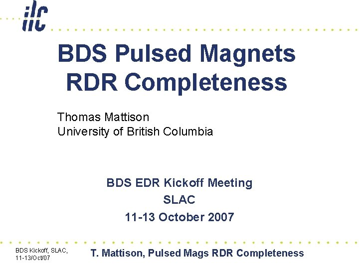 BDS Pulsed Magnets RDR Completeness Thomas Mattison University of British Columbia BDS EDR Kickoff