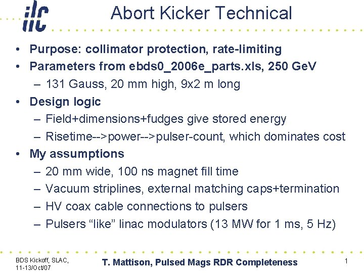 Abort Kicker Technical • Purpose: collimator protection, rate-limiting • Parameters from ebds 0_2006 e_parts.