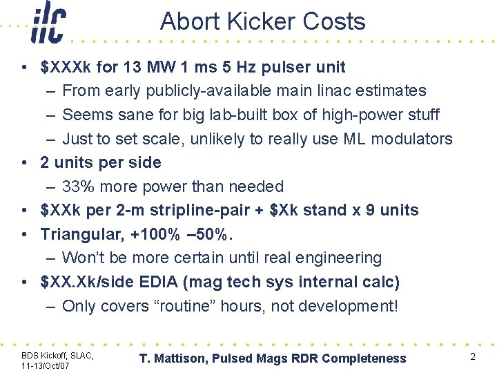 Abort Kicker Costs • $XXXk for 13 MW 1 ms 5 Hz pulser unit