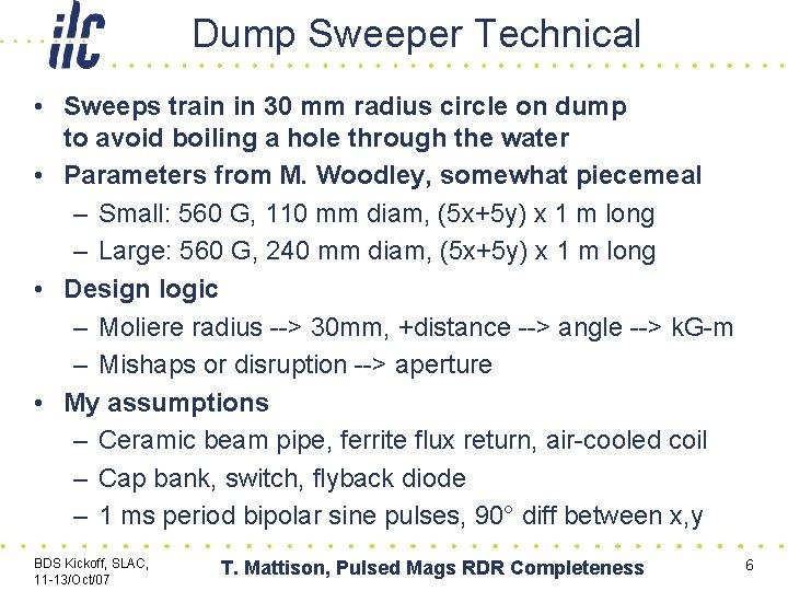 Dump Sweeper Technical • Sweeps train in 30 mm radius circle on dump to